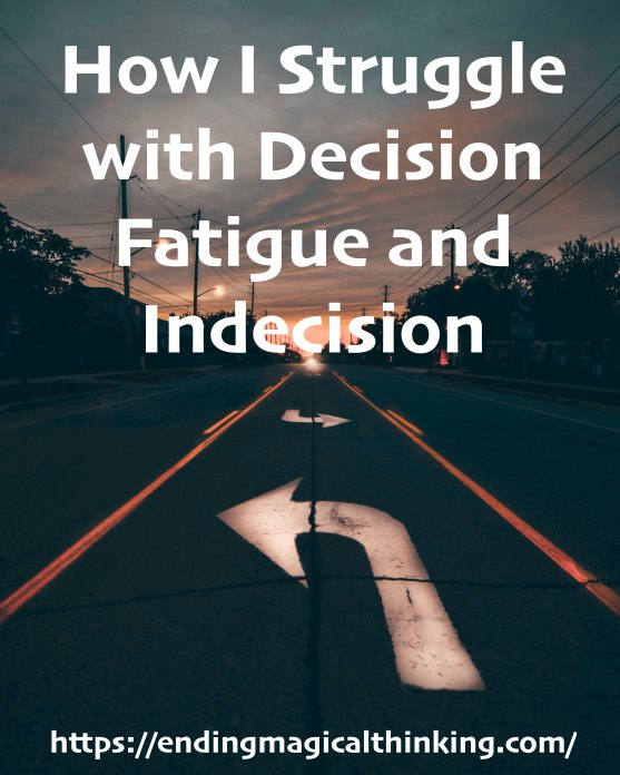 How I Struggle with Decision Fatigue and Indecision