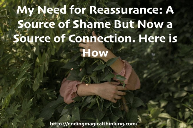 My Need for Reassurance- A Source of Shame But Now a Source of Connection. Here is How1