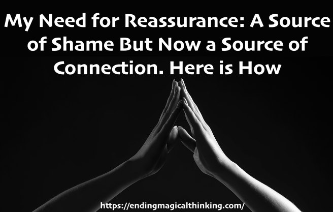 My Need for Reassurance- A Source of Shame But Now a Source of Connection. Here is How2