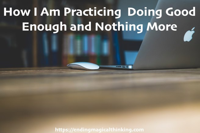 How I Am Practicing Doing Good Enough and Nothing More