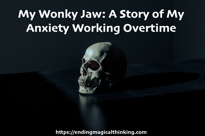 My Wonky Jaw- A Story of My Anxiety Working Overtime