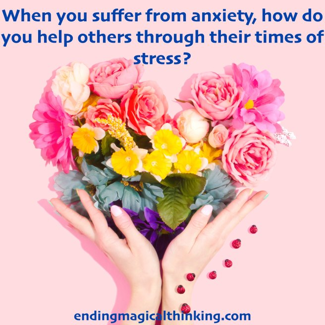 When you suffer from anxiety, how do you help others through their times of stress.jpg