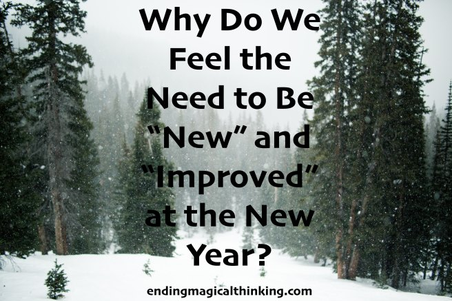 "Why Do We Feel the Need to Be ""New"" and ""Improved"" at the New Year?"