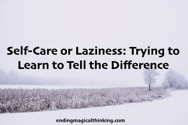 self-care or laziness: trying to learn to tell the difference