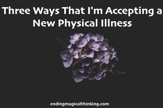 Three Ways That I'm Accepting a New Physical Illness