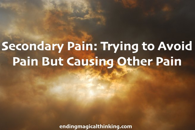 Secondary Pain: Trying to Avoid Pain But Causing Other Pain