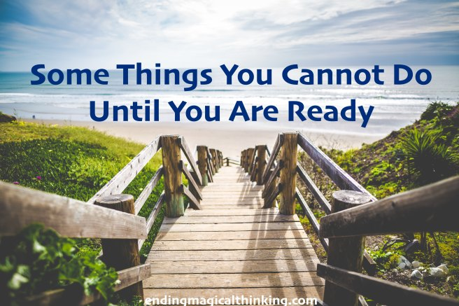 Some Things You Cannot Do Until You Are Ready