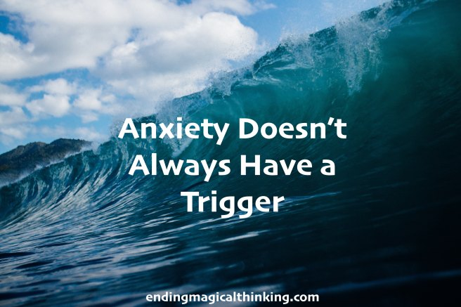 Anxiety Doesn't Always Have a Trigger