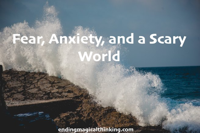 Fear, Anxiety, and a Scary World