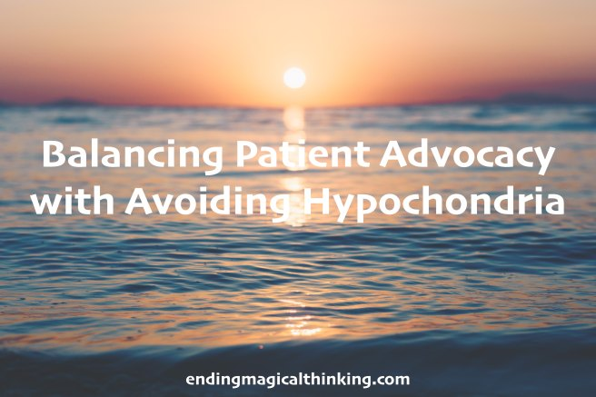 Balancing Patient Advocacy with Avoiding Hypochondria