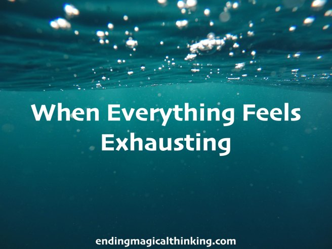 When Everything Feels Exhausting
